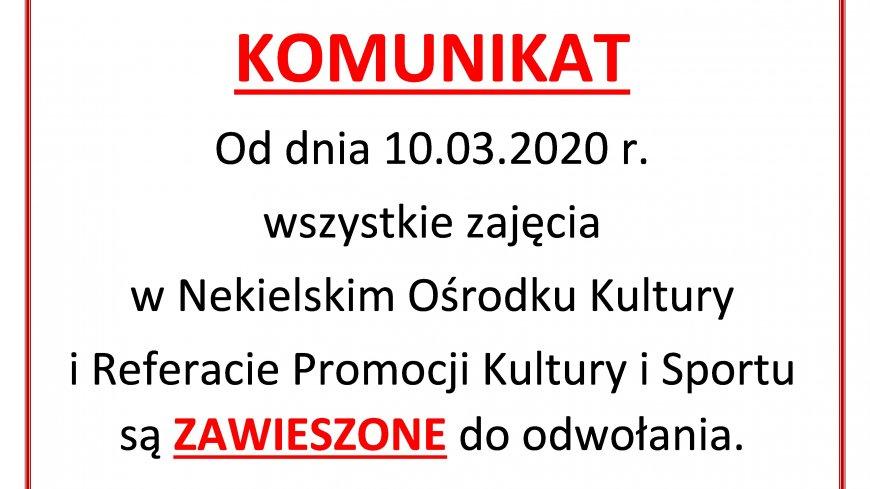 KOMUNIKAT  Od dnia 10.03.2020 r.  wszystkie zajęcia  w Nekielskim Ośrodku Kultury i Referacie Promocji Kultury i Sportu są ZAWIESZONE do odwołania.